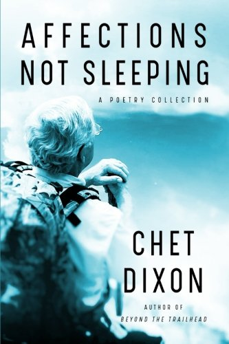 Affections Not Sleeping: A Poetry Collection por Chet Dixon