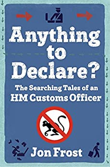 Anything to Declare?: The Searching Tales of an HM Customs Officer (English Edition) par [Frost, Jon]