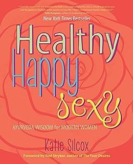 Healthy Happy Sexy: Ayurveda Wisdom for Modern Women (English Edition)