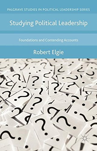 Studying Political Leadership: Foundations and Contending Accounts (Palgrave Studies in Political Leadership)