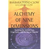 Alchemy of Nine Dimensions: Decoding the Vertical Axis, Crop Circles, and the Mayan Calendar by Barbara Hand Clow (2004-08-01)