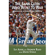 The Bank Clerk Who Went To War: Memories of a Professional Cricketer (English Edition)