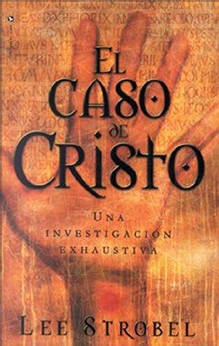 El caso de Cristo: Una investigación personal de un periodista de la evidencia de Jesús por Lee Strobel
