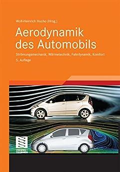 Aerodynamik des Automobils: Strömungsmechanik, Wärmetechnik, Fahrdynamik, Komfort (ATZ/MTZ-Fachbuch)