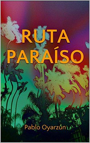 Ruta Paraíso: Pablo Oyarzún por Pablo Oyarzún
