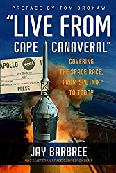 Live from Cape Canaveral: Covering the Space Race, from Sputnik to Today: An Earthbound Astronaut's Memoir