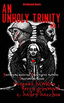 An Unholy Trinity: 3 Terrifying Novellas, 3 Superlative Authors,1 Outstanding Book by [Hawkins, Vanessa, Grimwood, Terry, Bailey-Bacchus, C]