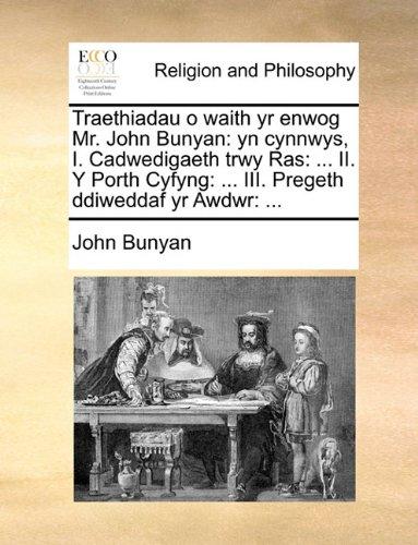 Traethiadau o waith yr enwog Mr. John Bunyan: yn cynnwys, I. Cadwedigaeth trwy Ras: ... II. Y Porth Cyfyng: ... III. Pregeth ddiweddaf yr Awdwr: ...