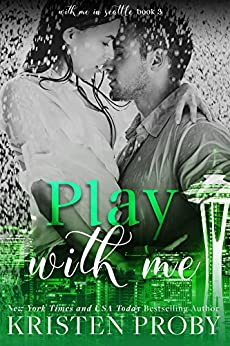 Play With Me (With Me In Seattle Book 3) by [Proby, Kristen]