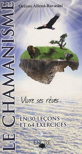 Le chamanisme, vivre ses rêves en 30 leçons et 64 exercices par Océane Allessi-Ravasini