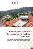Chauffe-eau solaire à thermosiphon à capteur plan vitré: Conception, détermination des conditions optimales d'utilisation et expérimentation...