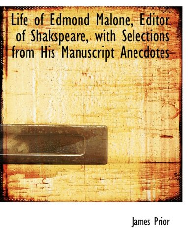Life of Edmond Malone, Editor of Shakspeare, with Selections from His Manuscript Anecdotes