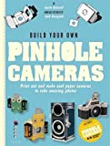 Build Your Own Pinhole Cameras: Print out and make cool paper cameras to take amazing photos by Justin Quinnell (2013-05-28)