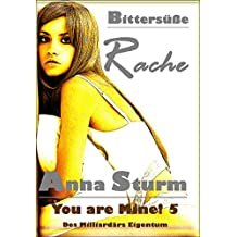 You are Mine! 5: Bittersüße Rache (Des Milliardärs Eigentum)