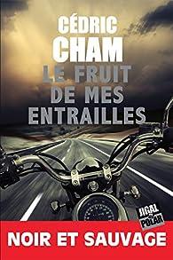 Le fruit de mes entrailles par Cédric Cham