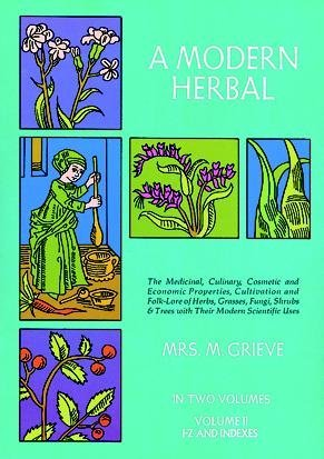 [A Modern Herbal: The Medicinal, Culinary, Cosmetic and Economic Properties, Cultivation and Folk Lore of Herbs, Grasses, Fungi, Shrubs and Trees: Vol 2] (By: Margaret Grieve) [published: June, 1971]