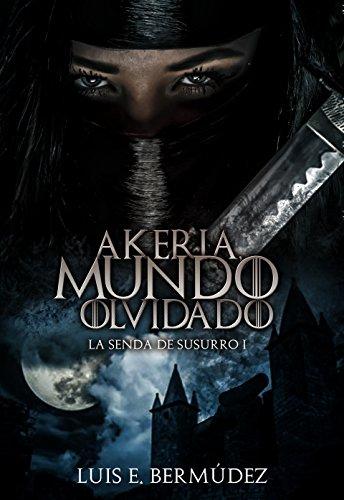 Akeria, Mundo Olvidado: La Senda de Susurro I por Luis E. Bermúdez