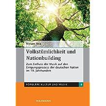 Volkstümlichkeit und Nationbuilding: Zum Einfluss der Musik auf den Einigungsprozess der deutschen Nation im 19. Jahrhundert (Populäre Kultur und Musik)