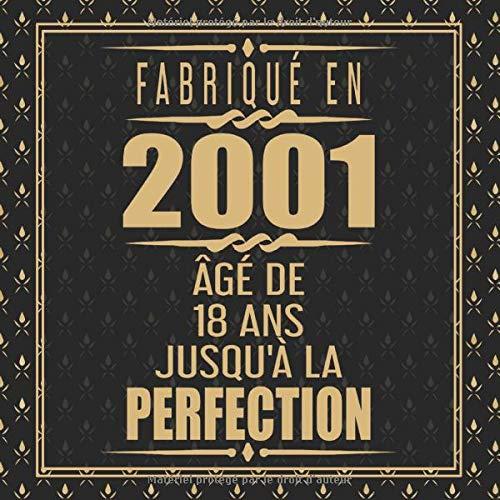 Fabriqué En 2001 Âgé de 18 ans Jusqu'à la Perfection: Joyeux Anniversaire 18eme d'anniversaire Cadeau Ornements d'or Gold | Le Livre d'Or de mes 18 ... - 120 pages pour les félicitations écrites par Anniversaire Cadeau
