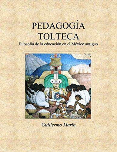 Pedagogía Tolteca: Filosofía de la educación en el México antiguo por Guillermo Marin Ruiz
