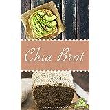 Das Chia Brot Backbuch - 30 leckere Ideen zum Nachbacken. Ideal für Anfänger