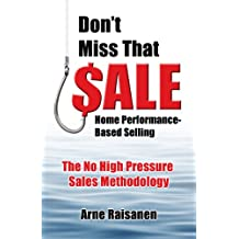 DON'T MISS THAT SALE! Home Performance-Based Selling (English Edition)