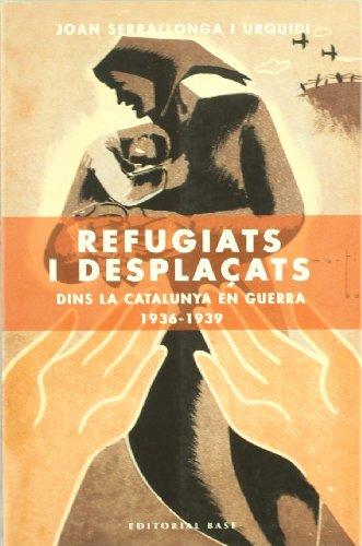 Refugiats i desplaçats: dins la Catalunya en guerra (1936-1939) (Base Històrica) por Joan Serrallonga i Urquidi