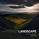 Mastering Landscape Photography by David Taylor (2015-05-01)