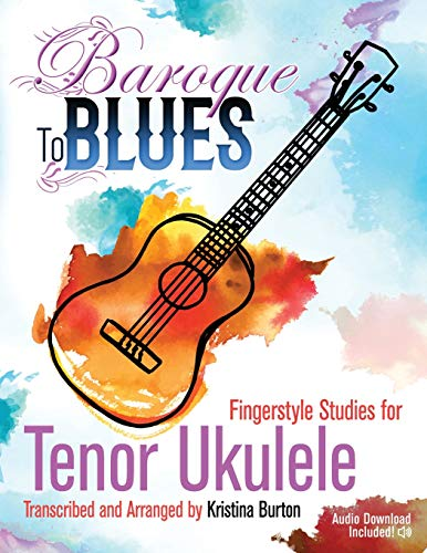 Baroque to Blues: Fingerstyle Studies for Tenor Ukulele