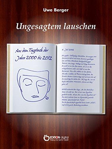 Ungesagtem lauschen: Aus dem Tagebuch der Jahre 2000 bis 2012