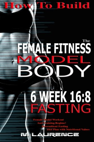 How To Build The Female Fitness Model Body: 6 Week 16:8 Fasting Workout For Models,  Intermittent Fasting Workout, Building A Female Fitness Model ... Fitness Model Workout and Training Regime