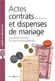 Actes, contrats et dispenses de mariage - 2e édition augmentée: Comment retrouver ces documents essentiels ?