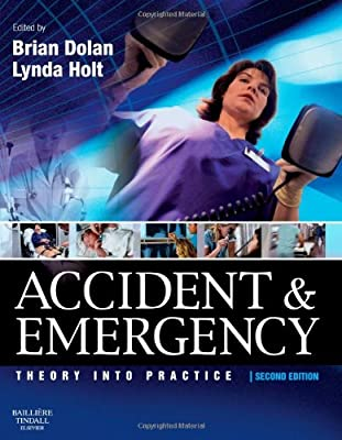 Accident & Emergency: Theory and Practice, 2e by Bailliere Tindall