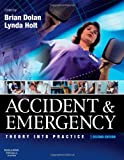 Accident & Emergency Second Edition: Theory Into Practice: Theory and Practice