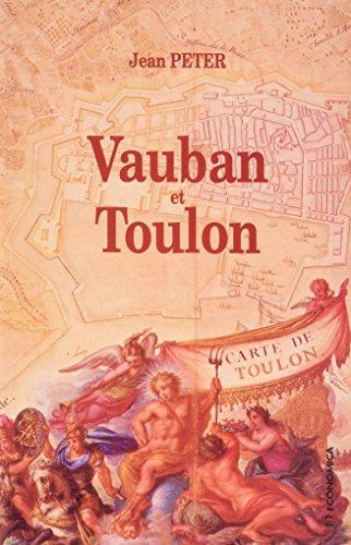 Vauban et Toulon: Histoire de la construction dun port-arsenal sous Louis XIV (Hautes études maritimes)