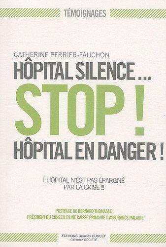 Hôpital silence. Stop ! Hôpital en danger : L'hôpital n'est pas épargné par la crise par Catherine Perrier-Fauchon