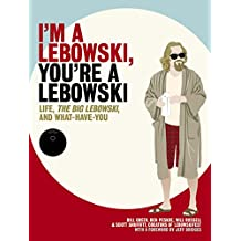 I'm a Lebowski, You're a Lebowski: Life, The Big Lebowski, and What Have You