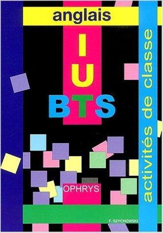 Anglais BTS IUT sections post-bac : Activités de classe de Francis Szychowski,Annie Lhérété ( 1 juin 2004 )