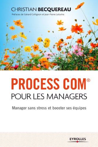 Process Com pour les managers: Manager sans stress et booster ses équipes