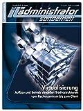 IT-Administrator Sonderheft. Virtualisierung - Aufbau und Betrieb virtueller Infrastrukuren vom Rechenzentrum bis zum Client (IT-Administrator Sonderheft 2009)