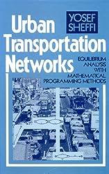 Urban Transportation Networks: Equilibrium Analysis With Mathematical Programming Methods by Yosef Sheffi (1985-01-01)