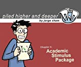 Academic Stimulus Package (Piled Higher & Deeper) by Jorge Cham (2009-03-23)