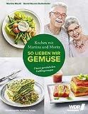 Kochen mit Martina und Moritz - So lieben wir Gemüse: Unsere persönlichen Lieblingsrezepte - Gemüsegenuss durch das ganze Jahr - Spinat - Spargel - ... Gebundenes Buch 20. September 2019