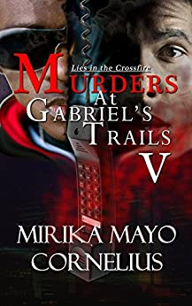 Murders at Gabriel's Trails 5: Lies in the Crossfire (The Gabriel's Trails Series) by [Cornelius, Mirika Mayo]