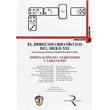 Ordenación del territorio y urbanismo: El derecho urbanístico del siglo XXI, libro homenaje al profesor Martín Bassols Coma (Urbanismo y Derecho)