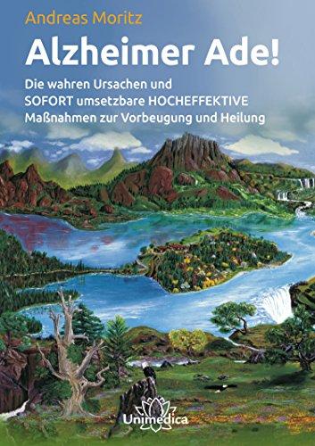 Alzheimer Ade!- E-Book: Die wahren Ursachen und SOFORT umsetzbare HOCHEFFEKTIVE Maßnahmen zur Vorbeugung und Heilung