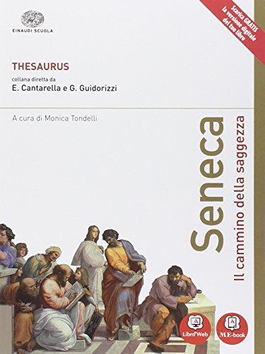 Thesaurus. Seneca. Il cammino della saggezza. Con e-book. Con espansione online. Per i Licei