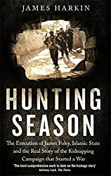 Hunting Season: The Execution of James Foley, Islamic State, and the Real Story of the Kidnapping Campaign that Started a War