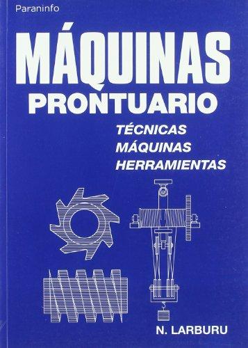Máquinas prontuario. Técnicas, máquinas, herramientas por NICOLAS LARBURU ARRIZABALAGA