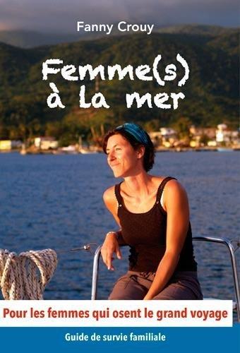 FEMME(S) A LA MER ! Un manuel de survie... familiale et nautique par CROUY FANNY